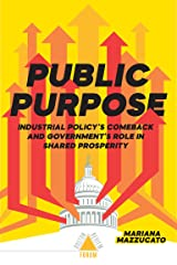 Public Purpose: Industrial Policy's Comeback and Government's Role in Shared Prosperity (Boston Review / Forum) (English Edition) Format Kindle