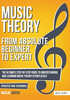 Music Theory: From Beginner to Expert - The Ultimate Step-By-Step Guide to Understanding and Learning Music Theory Effortl...