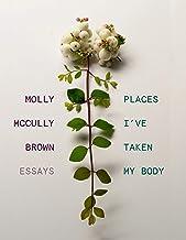Places I've Taken My Body: Essays