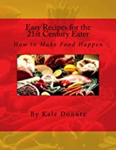 Easy Recipes for the 21st Century Eater: How to Make Food Happen