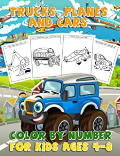 Trucks, Planes and Cars Color By Number For Kids 4-8: Fun & Educational Vehicle Coloring Activity Book for Kids To Practic...