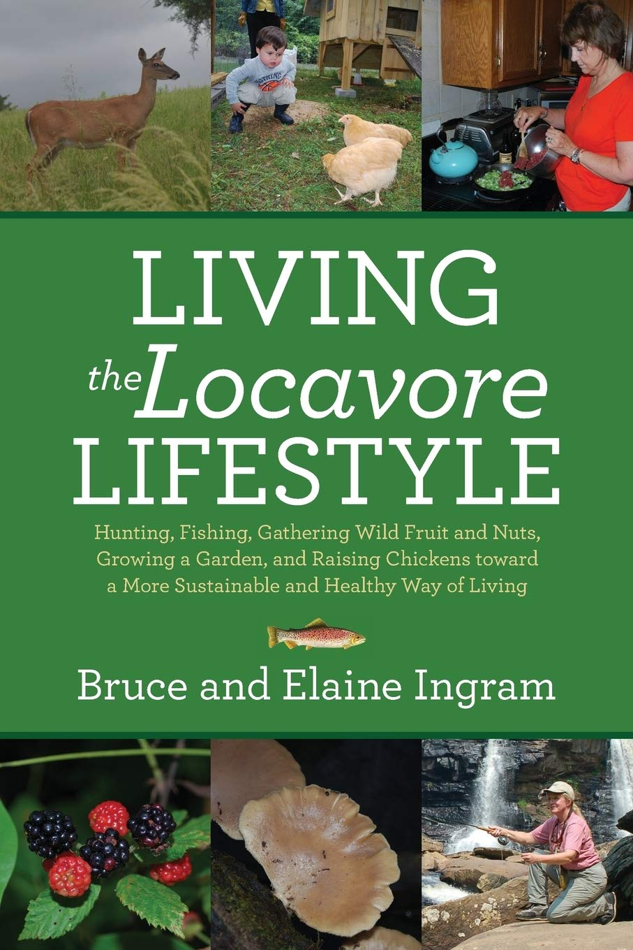 Image OfLiving The Locavore Lifestyle: Hunting, Fishing, Gathering Wild Fruit And Nuts, Growing A Garden, And Raising Chickens Tow...