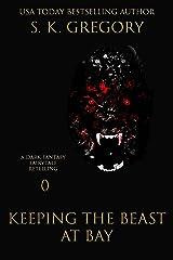 Keeping The Beast At Bay (Dark Fantasy Fairytale Retellings Book 1) Kindle Edition