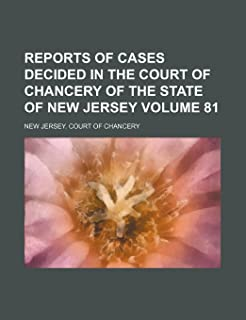 Reports of Cases Decided in the Court of Chancery of the State of New Jersey Volume 81