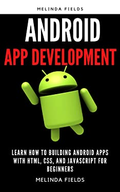 ANDROID APP DEVELOPMENT: learn how to Building Android Apps with HTML, CSS, and JavaScript for beginners