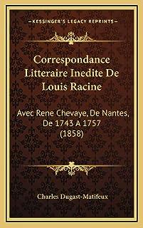 Correspondance Litteraire Inedite De Louis Racine: Avec Rene Chevaye, De Nantes, De 1743 A 1757 (1858)