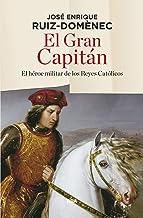 El Gran Capitán: El héroe militar de los Reyes Católicos (ENSAYO Y BIOGRAFÍA)