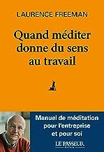 Quand méditer donne du sens au travail (French Edition)