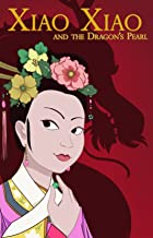 Xiao Xiao and the Dragon Pearl (Dragon Sisters: The Stories of Xiao Xiao and Ming Zhu)
