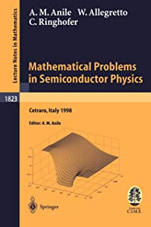 Mathematical Problems in Semiconductor Physics: Lectures given at the C.I.M.E. Summer School held in Cetraro, Italy, June ...