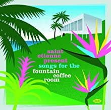 Saint Etienne Present Songs For The Fountain Coffee Room / Various