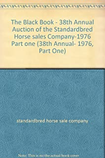 The Black Book - 38th Annual Auction of the Standardbred Horse sales Company-1976 Part one (38th Annual- 1976, Part One)