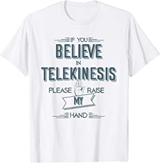 If You Believe in Telekinesis Please Raise My Hand T-shirt.