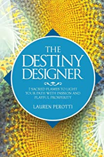 The Destiny Designer: 7 Sacred Flames to Light Your Path with Passion and Playful Prosperity