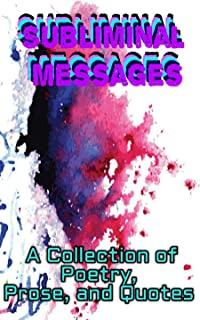 Subliminal Messages: A Collection of Poetry, Prose, and Quotes