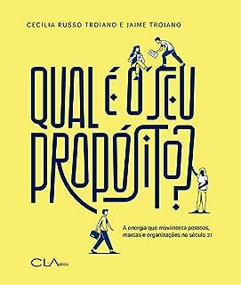 Qual é o seu propósito: A energia que movimenta pessoas, marcas e organizações no século 21 (Portuguese Edition)