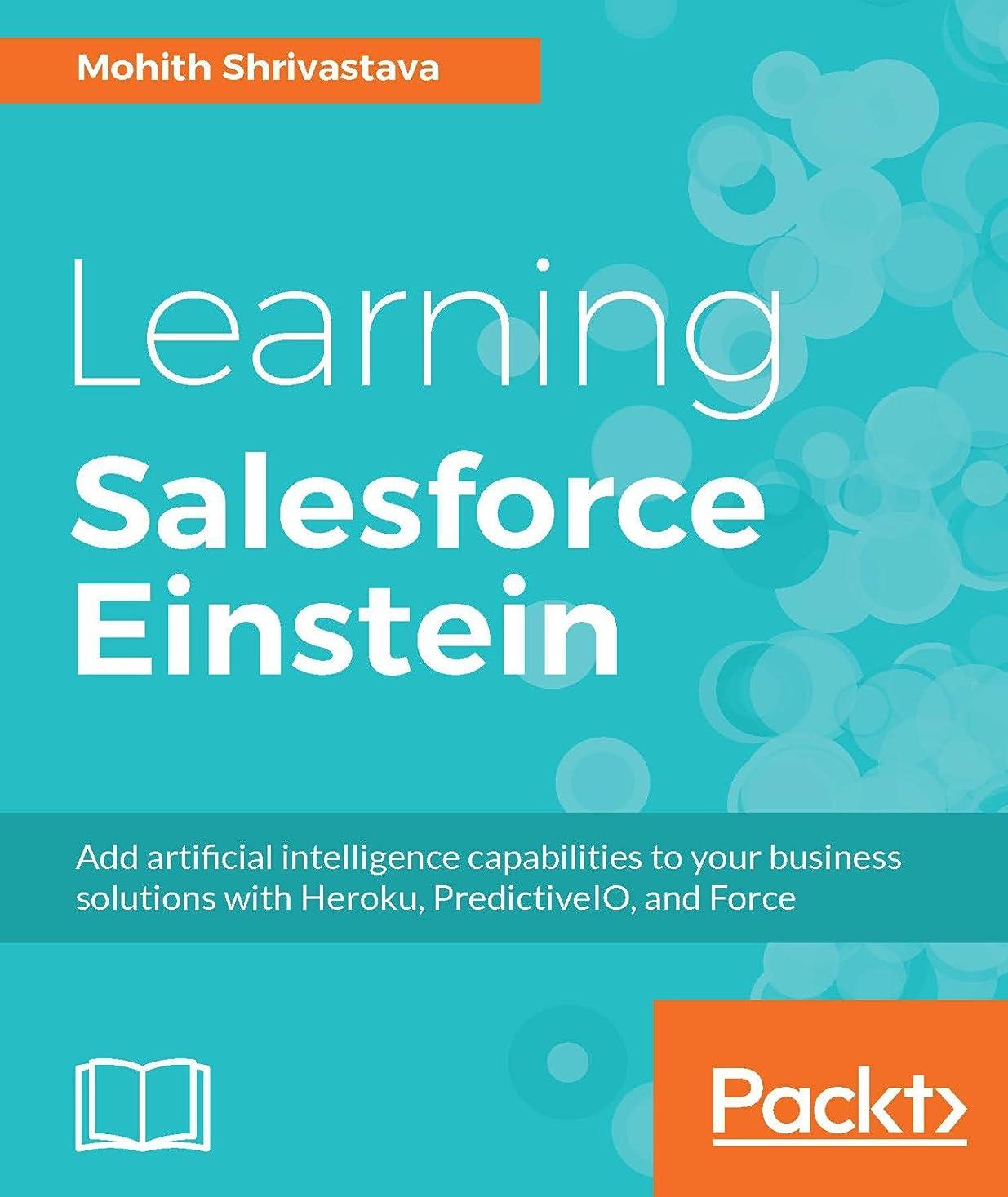 ゴルフ孤独な奪うLearning Salesforce Einstein: Add artificial intelligence capabilities to your business solutions with Heroku, PredictiveIO, and Force (English Edition)
