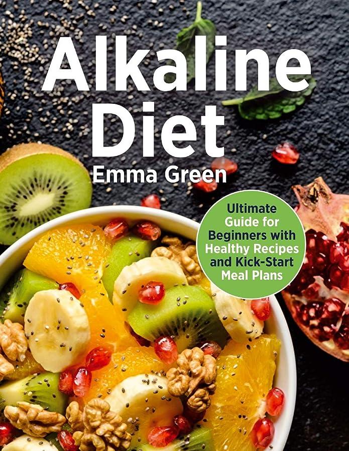 ビルマカセット民主主義Alkaline Diet: Ultimate Guide for Beginners with Healthy Recipes and Kick-Start Meal Plans. (alkaline diet cookbook, pH balance)