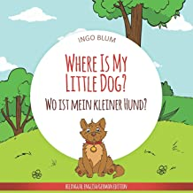 Where Is My Little Dog? - Wo ist mein kleiner Hund?: English German Bilingual Children's picture Book (Where is...? Wo ist...?)