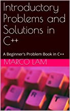 Introductory Problems and Solutions in C++: A Beginner's Problem Book in C++