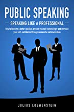 Best PUBLIC SPEAKING - Speaking like a Professional: How to become a better speaker, present yourself convincingly and increase your self-confidence through successful communication Reviews