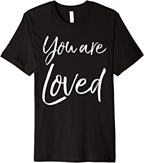 Christian Evangelism & Worship Quote Gift You are Loved Premium T-Shirt