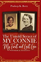 The Untold Secret of My Connie My First and Last Love: With Medical Negligence
