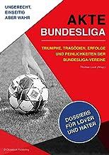 AKTE BUNDESLIGA: Triumphe, Tragödien, Erfolge und Peinlichkeiten der Bundesliga-Vereine (German Edition)