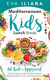 Mediterranean Kids Lunch Break: 60+ Kid-Approved, Healthy, Delicious, School-Ready, Easy-to-Make Breakfast, Lunch, and Sna...