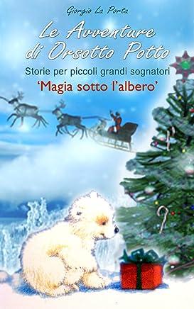 Le avventure di Orsotto Potto - Magia sotto lalbero - Storie per piccoli grandi sognatori.