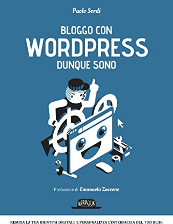 Bloggo con Wordpress dunque sono: Remixa la tua identità digitale e personalizza linterfaccia del tuo blog
