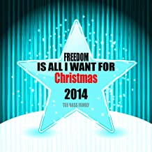 Freedom Is All I Want for Christmas 2014