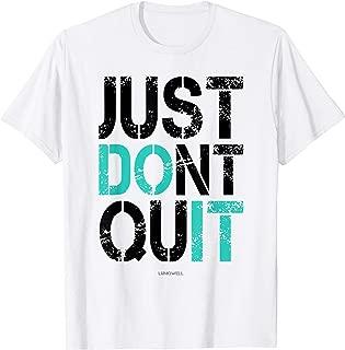 just don t quit shirt