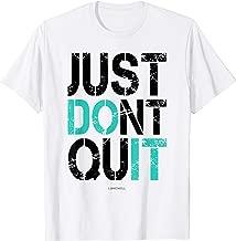 Just Dont Quit Shirt - Just Do It Motivational T-Shirt