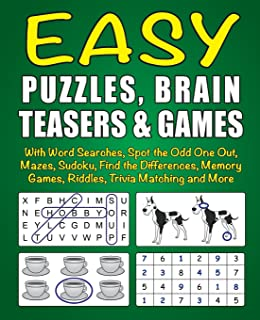 Easy Puzzles, Brain Teasers & Games: With Word Searches, Spot the Odd One Out, Mazes, Sudoku, Find the Differences, Memory Games, Riddles, Trivia Matching and More