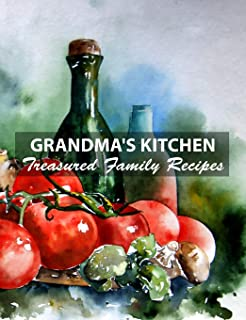 Grandma's Kitchen Treasured Family Recipes: Blank Cookbook to Write In Favorite Dishes Handed Down From Generations