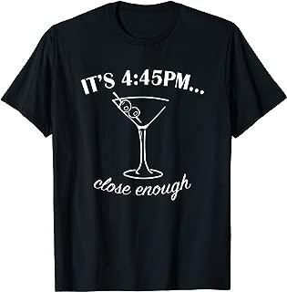 Martini Happy Hour T-Shirt - It's 4:45 PM Close Enough