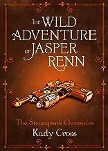 The Wild Adventure of Jasper Renn (The Steampunk Chronicles)