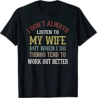 I Don't Always Listen To My Wife T-shirt