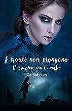 I morti non piangono: L'assassino con le perle (Italian Edition)