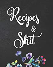 Recipes & Shit: Black Simple with Flowers Cover Design Recipe Book Planner Journal Notebook Organizer Gift   Favorite Family Serving Ingredients ... Kitchen Notes Ideas   8x10 120 White Pages