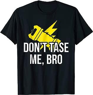 Don't tase me , bro