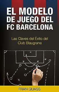 El Modelo de Juego del FC Barcelona: Las Claves del Éxito del Club Blaugrana (deportes,futbol,deportes futbol,futbol base futbolisimo nº 1) (Spanish Edition)