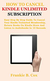 HOW TO CANCEL KINDLE UNLIMITED SUBSCRIPTION: Easy Step By Step Guide To Cancel Your Kindle Unlimited Membership, Return Bo...