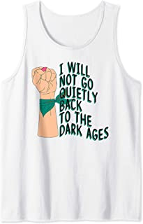I Will Not Go Quietly Back to the Dark Ages Feminist Gift Tank Top