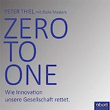 Zero to one: Mutig denken. Neues wagen. Zukunft bauen.