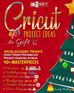 Cricut Project Ideas to Gift   Special Occasions' Presents: Create Trendy Personalised Presents Choosing between 40+ Chris...