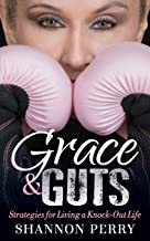 Grace and Guts: Strategies for Living a Knock-Out Life