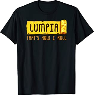Lumpia That's How I Roll T Shirt Philippines Spring Roll Tee