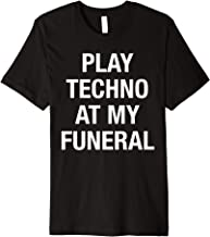 Play Techno At My Funeral Premium T-Shirt